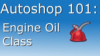 Engine Oil Class - Autoshop 101