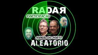 RADAR ALEATÓRIO COM JORNAL DO PORTO