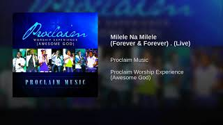 Milele Na Milele By Proclaim Music