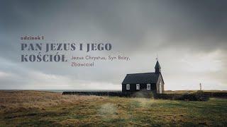 Pan Jezus i Jego Kościół [#01] Jezus Chrystus, Syn Boży, Zbawiciel