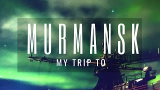 My trip to Murmansk in Russia