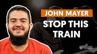 Stop This Train - John Mayer (aula De Violão Simplificada)