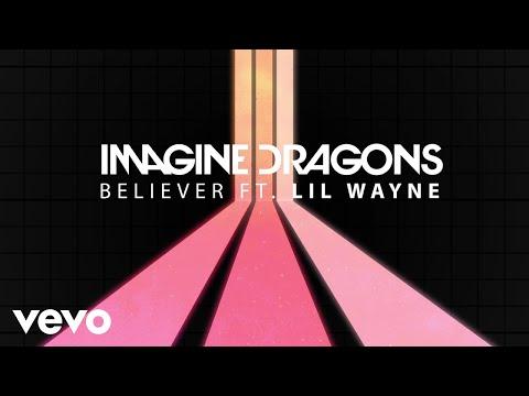 "Imagine Dragons – ""Believer"" ft. Lil Wayne"
