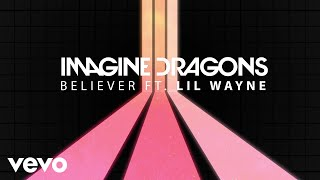 Imagine Dragons - Believer (Audio) ft. Lil Wayne