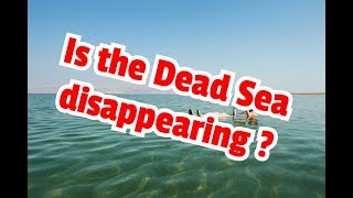 Is the Dead Sea disappearing ?