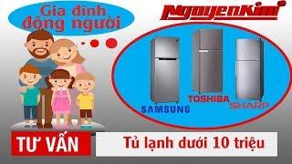 Tủ lạnh dưới 10 triệu cho gia đình đông người