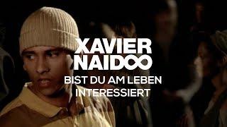Xavier Naidoo   Bist Du Am Leben Interessiert