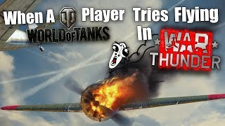 WT    When A World of Tanks Player Tries Flying In War Thunder...
