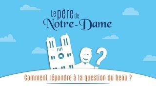 Le Père de Notre-Dame - Épisode 3 : Comment répondre à la question du beau ?