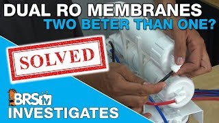 BRStv Investigates: Are two RODI membranes more efficient than one?