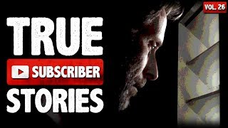 The Neighbor In My Attic   9 True Scary Subscriber Horror Stories (Vol. 26)