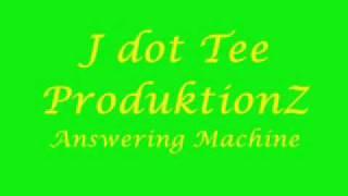 J dot Tee - Answering Machine