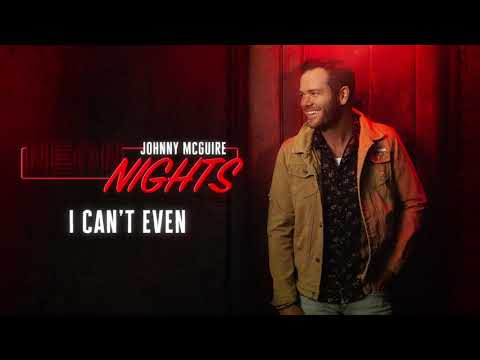 Johnny McGuire - I Can't Even (Official Audio)