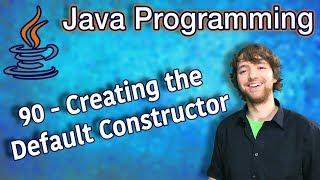 Java Programming Tutorial 90 - Creating the Default Constructor
