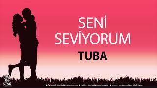 Seni Seviyorum TUBA - İsme Özel Aşk Şarkısı