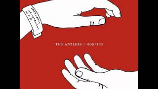 The Antlers - Atrophy (Short Cut)