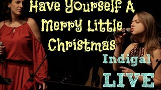 "Have Yourself A Merry Little Christmas - In Concert - Indigal ""Noel"""