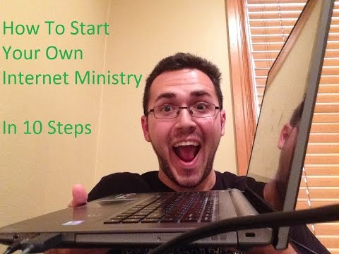 How To Start Up Your Own Internet Ministry (In 10 Steps)