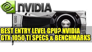 Best Entry Level GPU? Nvidia GeForce GTX 1050 Ti Specs And Benchmarks