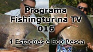 Eco Pesca e 4 Estações - Programa Fishingtur na TV 016