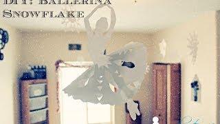DIY: BALLERINA SNOWFLAKE