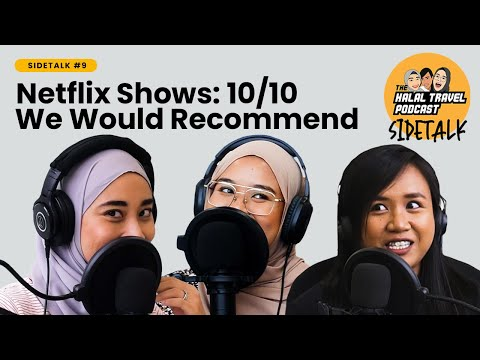 The Halal Travel Podcast | SIDETALK #9 | Netflix Shows: 10/10 We Would Recommend