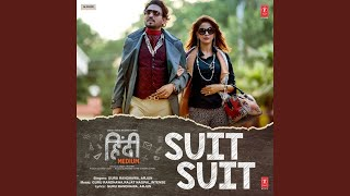 "Suit Suit (From ""Hindi Medium"") (feat. Arjun)"