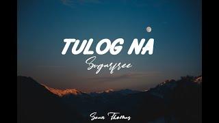 TULOG NA - SUGAR FREE (ACOUSTIC)(LYRICS)