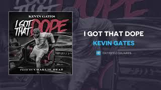 Kevin Gates   I Got That Dope (AUDIO)