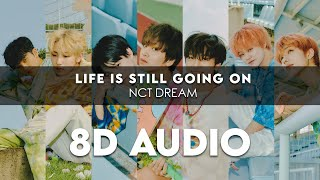 NCT DREAM - LIFE IS STILL GOING ON 8D AUDIO [USE HEADPHONES] + Romanized Lyrics