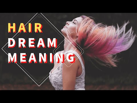 Dream about hair: interpretation and meaning. what do dreams mean?
