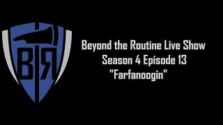 BtR Show - S04E13 – Farfanoogin