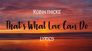 Robin Thicke   That's What Love Can Do │ [ Lyrics ] [ Ballad Song ]