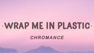 CHROMANCE Wrap Me In Plastic...