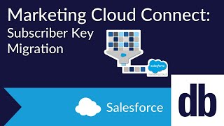 Salesforce Marketing Cloud Connect: Subscriber Key Migration