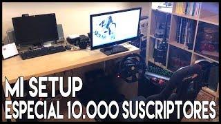 MI SETUP - ESPECIAL 10.000 SUSCRIPTORES | GTro_stradivar