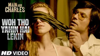 Woh Tho Yahin Hai Lekin - Song Video - Main Aur Charles