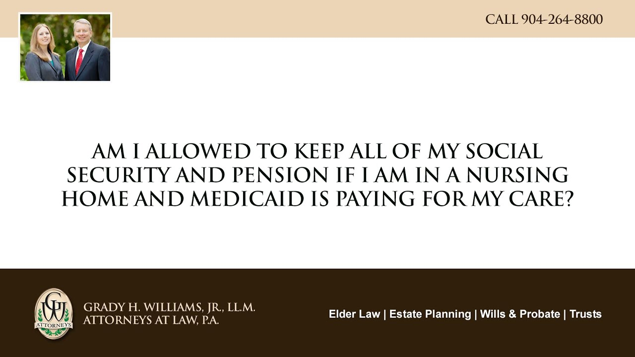 Video - Am I allowed to keep all of my social security and pension if I am in a nursing home and Medicaid is paying for my care?