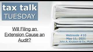 Tax Talk Tuesday: Can Filing an Extension Cause a Potential Audit?