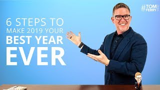 6 Steps to Make 2019 Your Best Year Ever | #TomFerryShow