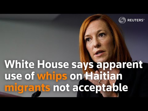 White House says apparent use of whips on Haitian migrants not acceptable
