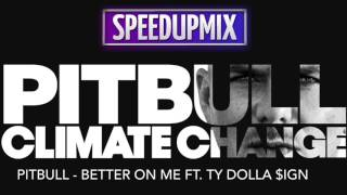 Pitbull - Better On Me ft.Ty Dolla $ign (Speed Up Mix)