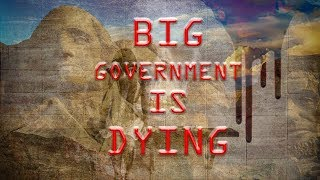 BIG GOVERNMENT IS DYING