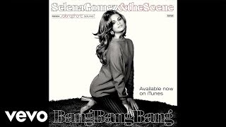 Bang Bang Bang (audio) - Selena Gómez (Video)