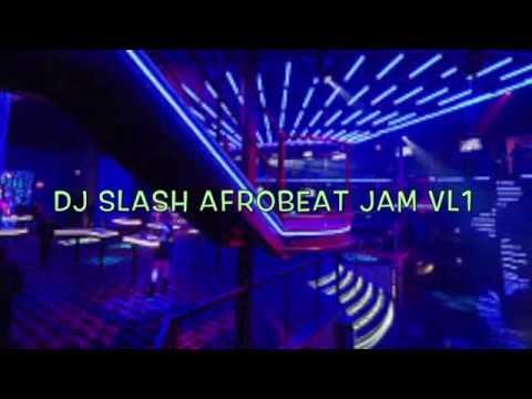 DJ SLASH AFROBEAT JAM VL1 FT MaYorKun,Olamide ,Runtown,Wizkid,Timaya,Korede,D'banj,Tekno,Wande