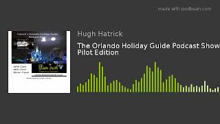 The Orlando Holiday Guide Podcast Show Pilot Edition
