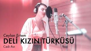 Ceylan Ertem - Deli Kızın Türküsü (CADI AVI)