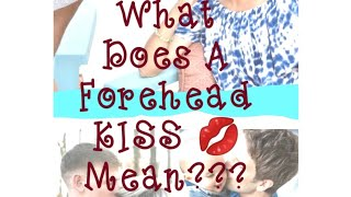 What Does A Forehead Kiss 💋 Mean?/ Kiss/ Best Way/ Why Do People Kiss On Forehead ?