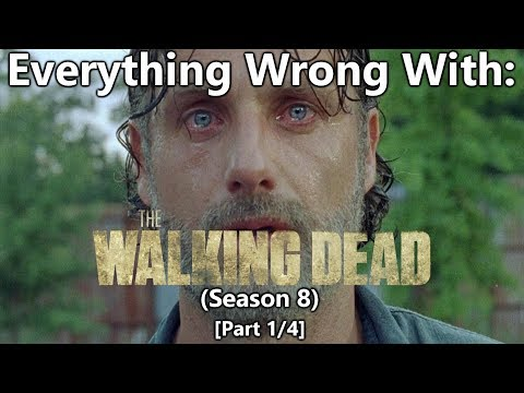 Everything Wrong With: The Walking Dead | Season 8 | Part 1/4