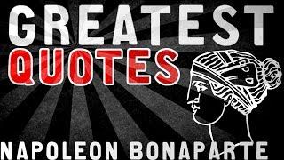 Napoleon Bonaparte - GREATEST QUOTES